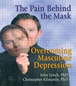 Pain Behind the Mask: Overcoming Masculine Depression