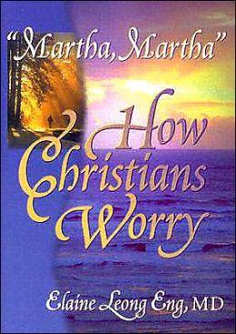 Martha, Martha: How Christians Worry