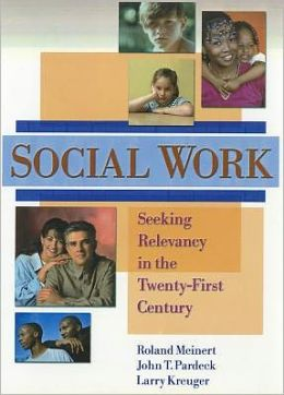 Social Work: Seeking Relevancy in the Twenty-First Century