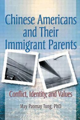 Chinese Americans and Their Immigrant Parents: Conflict, Identity, and Values