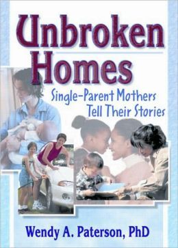 Unbroken Homes: Single Parent Mothers Tell Their Stories