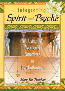 Integrating Spirit and Psyche: Using Women's Narratives in Psychotherapy