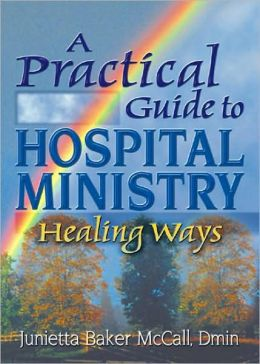 A Practical Guide to Hospital Ministry: Healing Ways