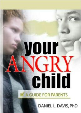 Your Angry Child: A Guide for Parents