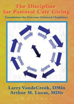The Discipline for Pastoral Care Giving: Foundations for Outcome Oriented Chaplaincy