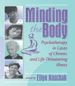 Minding the Body: Psychotherapy in Cases of Chronic and Life-Threatening Illness