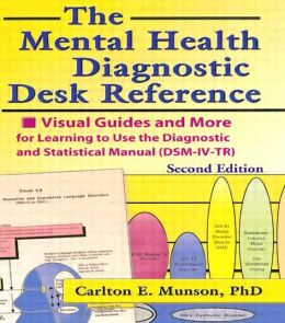 Mental Health Diagnostic Desk Reference: Visual Guides and More for Learning to Use the Diagnostic and Statistical Manual (DSM-IV-TR),Second Edition