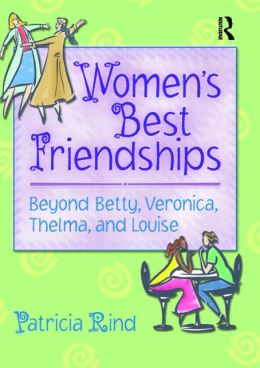 Women's Best Friendships: Beyond Betty, Veronica, Thelma, and Louise