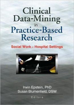 Clinical Data Mining in Practice-Based Research: Social Work in Hospital Settings