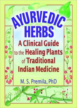 Ayurvedic Herbs : A Clinical Guide to the Healing Plants of Traditional Indian Medicine