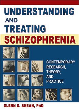 Understanding and Treating Schizophrenia: Contemporary Research, Theory, and Practice
