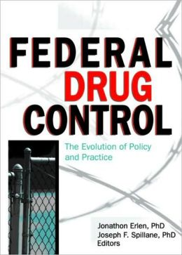 Federal Drug Control: The Evolution of Policy and Practice