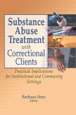 Substance Abuse Treatment with Correctional Clients: Practical Implications for Institutional and Community Settings