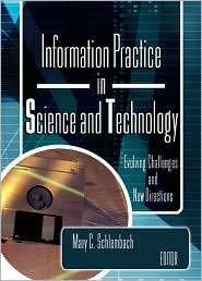Information Practice in Science and Technology: Evolving Challenges and New Directions