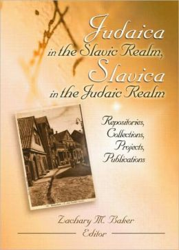 Judaica in the Slavic Realm, Slavica in the Judaic Realm: Repositories, Collections, Projects, Publications