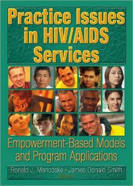 Practice Issues in HIV/AIDS Services: Empowerment-Based Models and Program Applications