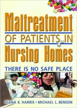 Maltreatment of Patients in Nursing Homes: There Is No Safe Place