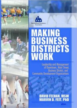 Making Business Districts Work: Leadership and Management of Downtown, Main Street, Business District, and Community Development Organizations