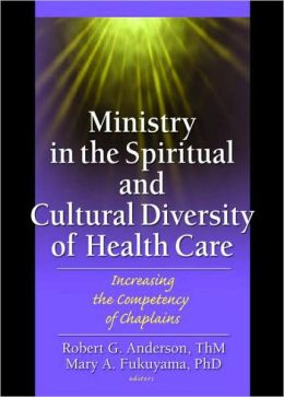 Ministry in the Spiritual and Cultural Diversity of Health Care: Increasing the Competency of Chaplains
