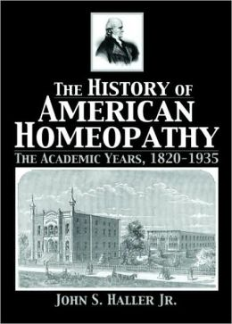 The History of American Homeopathy: The Academic Years, 1820-1935