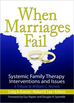 When Marriages Fail: Systemic Family Therapy Intervention and Issues: A Tribute to William C. Nichols