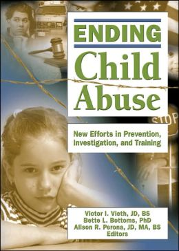 Ending Child Abuse: New Efforts in Prevention, Investigation, and Training