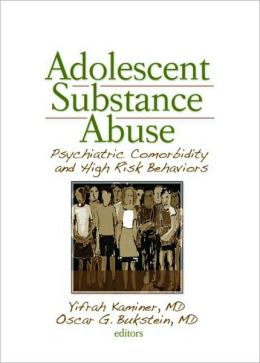 Adolescent Substance Abuse: Psychiatric Comorbidity and High Risk Behaviors