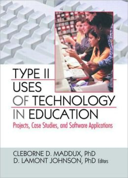 Type II Uses of Technology in Education: Projects, Case Studies, and Software Applications