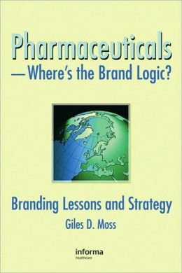 Pharmaceuticals-Where's the Brand Logic?: Branding Lessons and Strategy