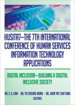 HUSITA7-The 7th International Conference of Human Services Information Technology Applications: Digital Inclusion-Building A Digital Inclusive Society