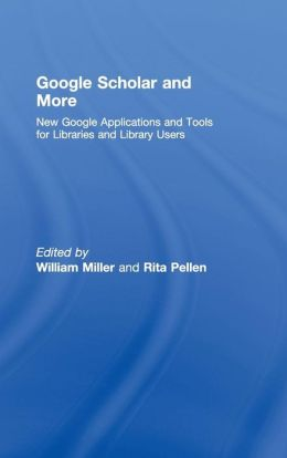 Google Scholar & More: New Google Applications & Tools For Libraries & Library U