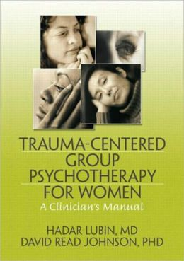 Trauma-Centered Group Psychotherapy for Women: A Clinician's Manual
