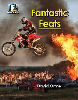 Fantastic Feats (Don't Do This at Home)
