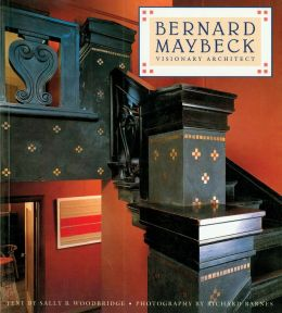 Bernard Maybeck: Visionary Architect