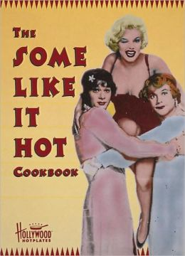 The Some like It Hot Cookbook