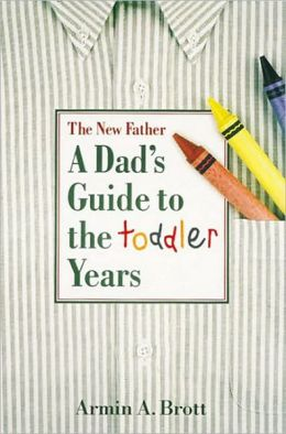 A New Father: A Dad's Guide to the Toddler Years