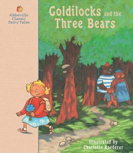 Goldilocks and the Three Bears : A Classic Fairy Tale