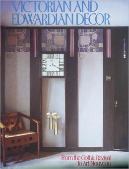 Victorian and Edwardian Decor: From the Gothic Revival to Art Nouveau