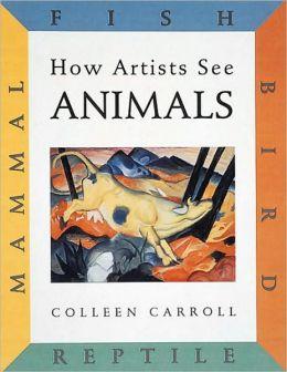 How Artists See Animals: Mammal, Fish, Bird, Reptile