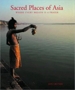 Sacred Places of Asia: Where Every Breath Is a Prayer