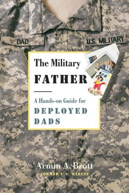 The Military Father: A Guide for the Deployed Dad