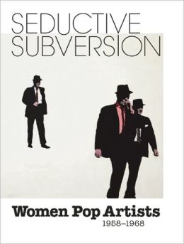 Seductive Subversion: Women Pop Artists, 1958-1968
