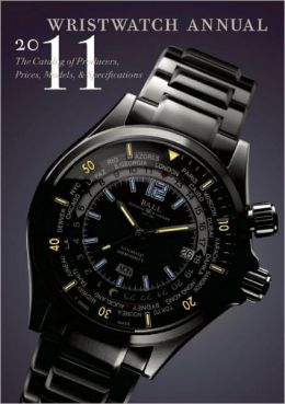 Wristwatch Annual 2011: The Catalog of Producers, Prices, Models, and Specifications