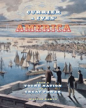 Currier & Ives' America: From a Young Nation to Great Power