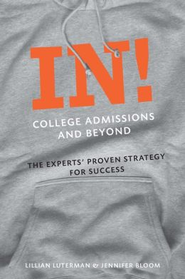 In! College Admissions and Beyond: The Experts' Proven Strategy for Success
