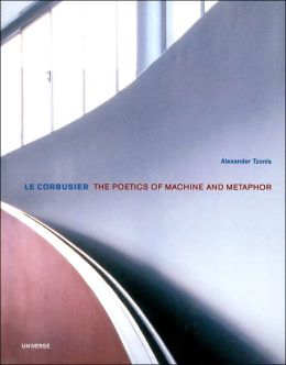 Le Corbusier: The Poetics of Machine and Metaphor