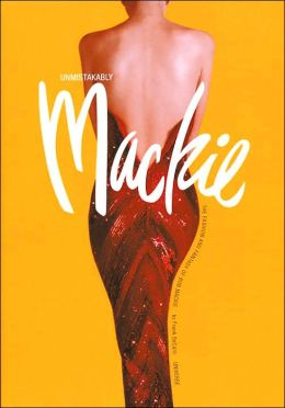 Unmistakable Mackie: The Fashion and Fantasy of Bob Mackie