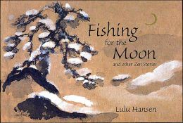 Fishing for the Moon and Other Zen Stories