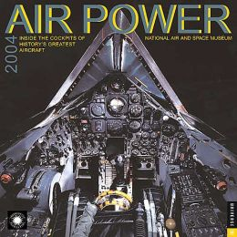 2004 Air Power Calendar: Inside the Cockpits of History's Greatest Aircraft