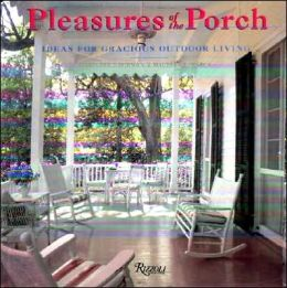 Pleasures of the Porch: Ideas for Gracious Outdoor Living